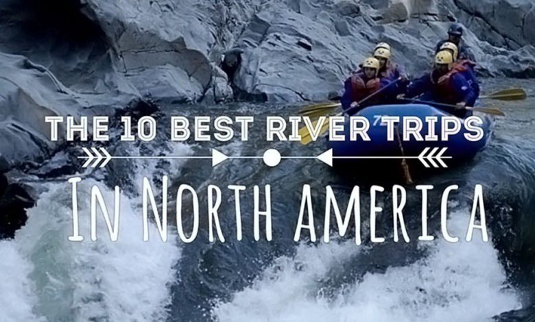 Photo of The 10 Best River Trips in North America